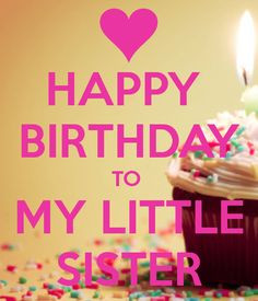 birthday to my little sister more happy bday birthday quotes sisters ...