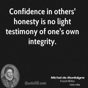 ... in others' honesty is no light testimony of one's own integrity