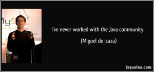 ve never worked with the Java community. - Miguel de Icaza