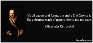 It's all papers and forms, the entire Civil Service is like a fortress ...