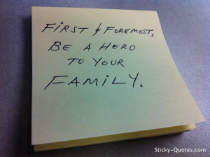 sticky-quotes_082312_first-and-foremost-be-a-hero-to-your-familywtmk ...
