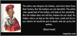 ... ; he would be put to death, and eat up by the wolves. - Black Hawk