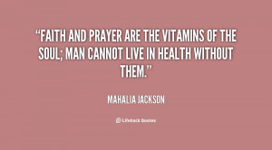 quote-Mahalia-Jackson-faith-and-prayer-are-the-vitamins-of-19684.png