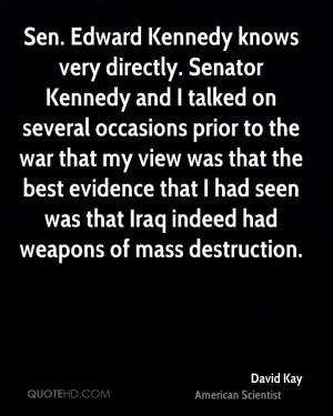 Sen. Edward Kennedy knows very directly. Senator Kennedy and I talked ...