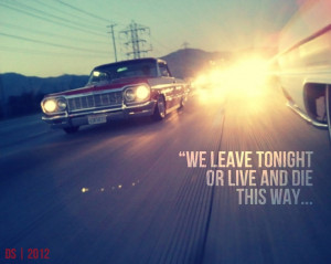 Car Quotes We Leave Tonight Or Live And