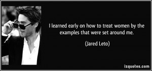learned early on how to treat women by the examples that were set ...