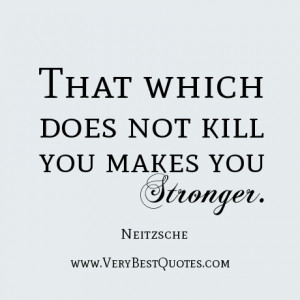... does not kill you makes you stronger. Quotes To Make You Stronger