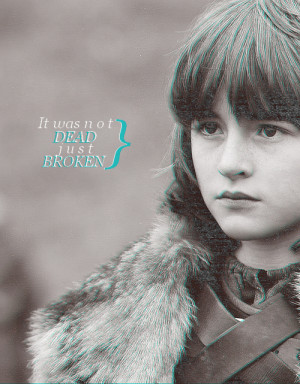 "FAVORITE GAME OF THRONES QUOTES: Bran Stark""The stone is strong ..."