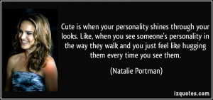 Cute is when your personality shines through your looks. Like, when ...