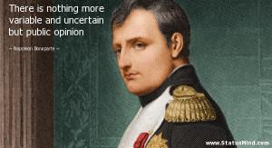 ... but public opinion - Napoleon Bonaparte Quotes - StatusMind.com