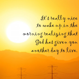 Morning uplifing quotes.It's really nice to wake up in the morning ...