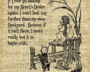 If I ever go looking for my heart& 39;s desire again//Dorothy//Oz ...