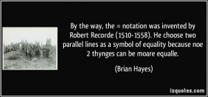 was invented by Robert Recorde (1510-1558). He choose two parallel ...
