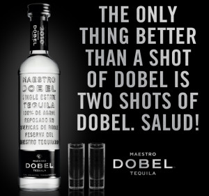 the only thing better than a shot of dobel is two shots of dobel salud ...