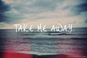 take me away quotes