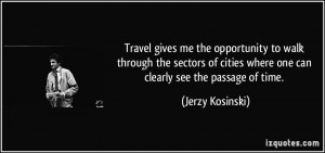 ... cities where one can clearly see the passage of time. - Jerzy Kosinski