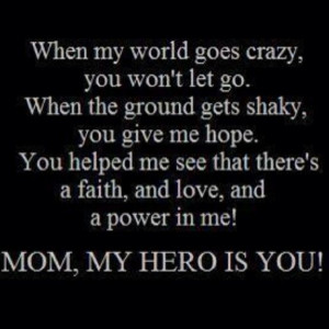 ... there for me. You only get one mother...love, respect and cherish her