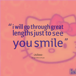 Quotes Picture: i will go through great lengths just to see you smile