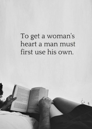 To get a woman's heart a man must first use his own. #quotes about ...
