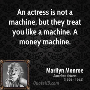 ... -an-actress-is-not-a-machine-but-they-treat-you-like-a-machine.jpg