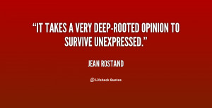 It takes a very deep-rooted opinion to survive unexpressed.""
