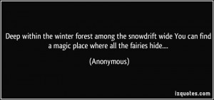 ... You can find a magic place where all the fairies hide.... - Anonymous