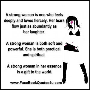strong woman is one who feels deeply and loves fiercely.
