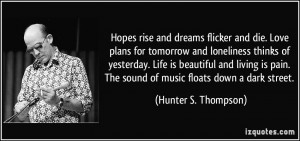 Hopes rise and dreams flicker and die. Love plans for tomorrow and ...