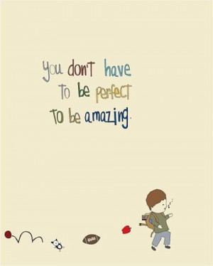 You don't have to be perfect to be amazing. Sayings in perfect