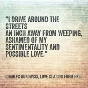 Charles Bukowski. Love is a Dog From Hell quote Inch, Charls Bukowski ...