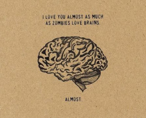 love you almost as much as zombies love brains / My[confined]Space