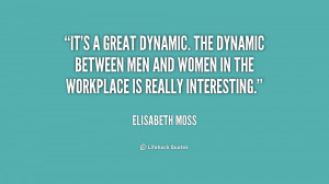 It's a great dynamic. The dynamic between men and women in the ...