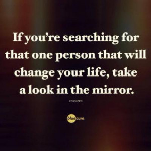 If your searching for that one person that will change your life, take ...
