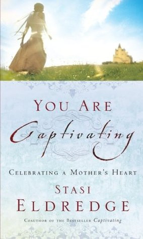 """Start by marking """"You Are Captivating: Celebrating a Mother's Heart ..."""