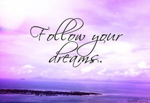 dream quotes, follow your dreams, life quotes, picture quotes, teen ...