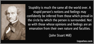 Stupidity is much the same all the world over. A stupid person's ...
