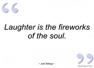 laughter is the fireworks of the soul josh billings