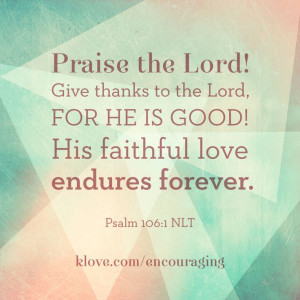 Give Thanks to the Lord, for He Is Good 106 Praise the Lord! Oh give ...