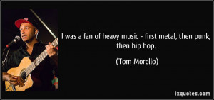 was a fan of heavy music - first metal, then punk, then hip hop ...