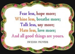 More, Whine less Breathe more, Talk Less Say More, Hate less Love More ...