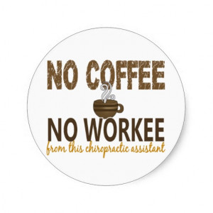 No Coffee No Workee Chiropractic Assistant Sticker