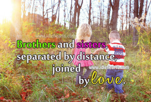 Brothers And Sisters, Separated By Distance, Joined By Love.