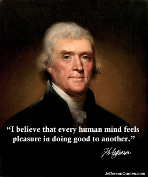 believe that every human mind feels pleasure in doing good to ...