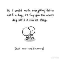 ... it s a sad feeling when you want to help someone but you just can t