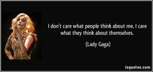 don't care what people think about me, I care what they think about ...