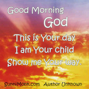 Good morning God please stay with me 2day Good morning Jesus thank U 4 ...
