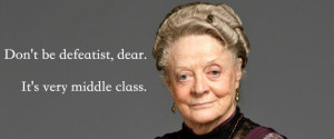 The Wit And Wisdom Of Downton Abbey's Dowager Countess