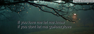 if you love me let me know if you dont let me go#eezylove , Pictures