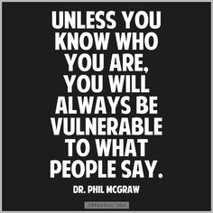... you will always be vulnerable to what people say.