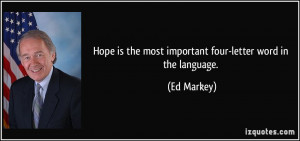 Hope is the most important four-letter word in the language. - Ed ...